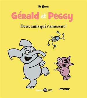 Gérald et Peggy. Volume 2, Deux amis qui s'amusent !