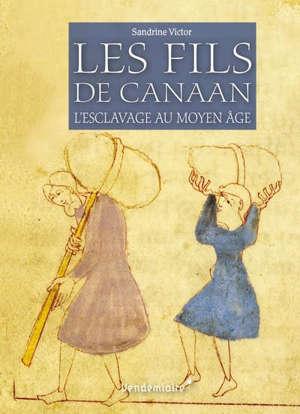 Les fils de Canaan : l'esclavage au Moyen Age