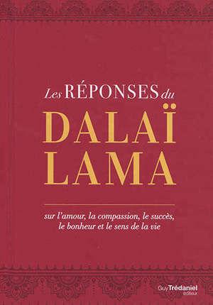 Les réponses du dalaï-lama : sur l'amour, la compassion, le succès, le bonheur et le sens de la vie