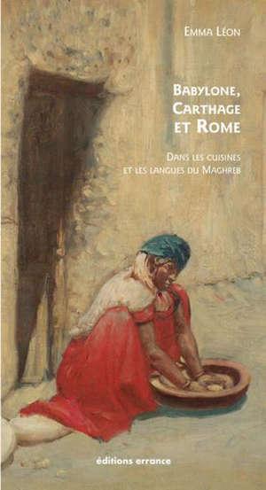 Babylone, Carthage et Rome dans les cuisines et les langues du Maghreb