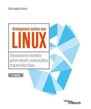 Développement système sous Linux : ordonnancement multitâche, gestion mémoire, communications, programmation réseau