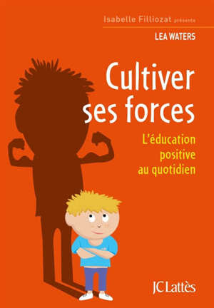 Cultiver ses forces : l'éducation positive au quotidien