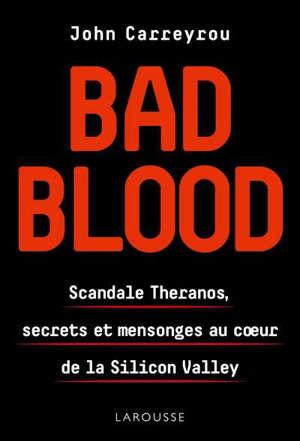 Bad blood : scandale Theranos, secrets et mensonges au coeur de la Silicon Valley