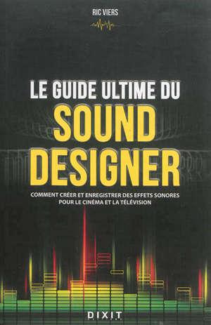 Le guide ultime du sound designer : comment créer et enregistrer des effets sonores pour le cinéma et la télévision