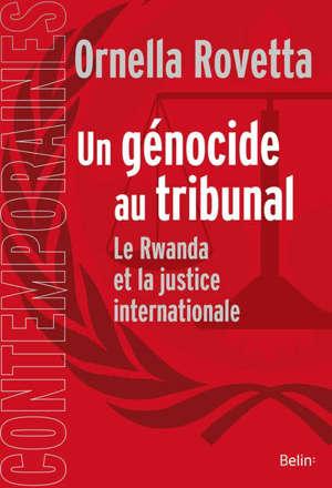 Un génocide au tribunal : le Rwanda et la justice internationale