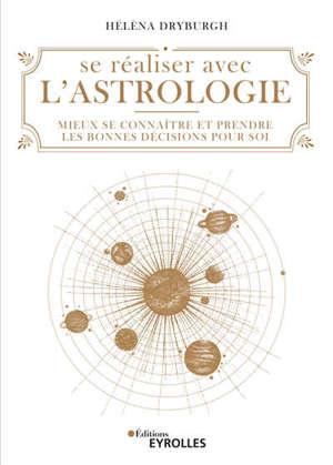 Se réaliser avec l'astrologie : mieux se connaître et prendre les bonnes décisions pour soi