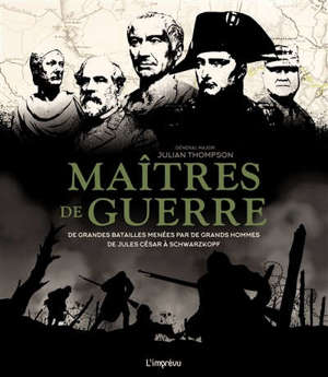 Maîtres de guerre : de grandes batailles menées par de grands hommes : de Jules César à Schwarzkopf