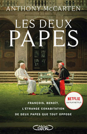 Les deux papes : François, Benoît, l'étrange cohabitation de deux papes que tout oppose