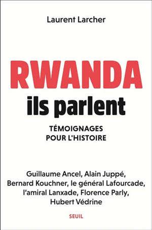 Rwanda, ils parlent : témoignages pour l'histoire
