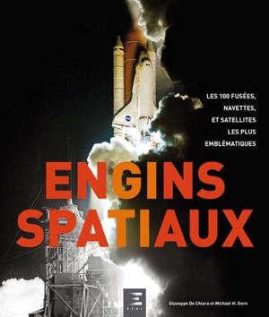 Engins spatiaux : les 100 fusées, navettes, et satellites les plus emblématiques