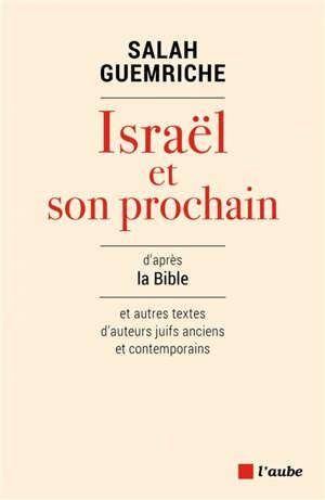 Israël et son prochain : d'après la Bible et autres textes d'auteurs juifs anciens et contemporains