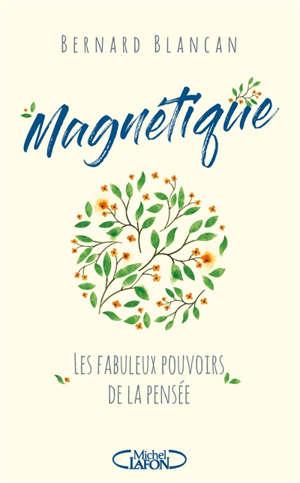 Magnétique : les fabuleux pouvoirs de la pensée