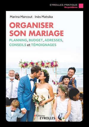 Organiser son mariage : plannings, budget, adresses, conseils et témoignages
