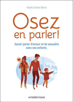 Osez en parler ! : savoir parler d'amour et de sexualité avec ses enfants