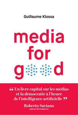 Media for good : quel média du futur à l'heure de l'intelligence artificielle, des GAFA et des extrémismes ?