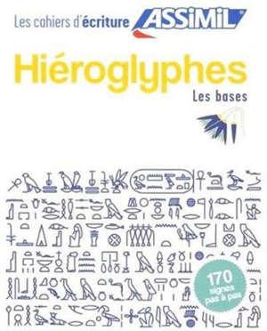 Hiéroglyphes : les bases : 170 signes pas à pas