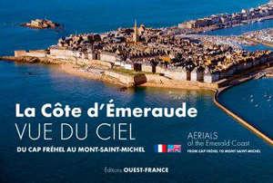 La Côte d'Emeraude vue du ciel : du cap Fréhel au Mont-Saint-Michel = Aerials of the Emerald Coast : from Cap Fréhel to Mont-Saint-Michel