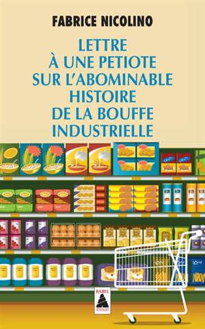 Lettre à une petiote sur l'abominable histoire de la bouffe industrielle : essai