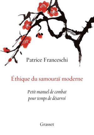 Ethique du samouraï moderne : petit manuel de combat pour temps de désarroi