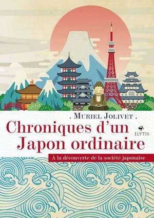 Chroniques d'un Japon ordinaire : à la découverte de la société japonaise