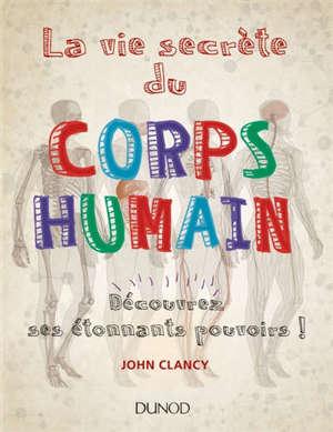 La vie secrète du corps humain : découvrez ses étonnants pouvoirs !