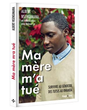 Ma mère m'a tué : survivre au génocide des Tutsis au Rwanda