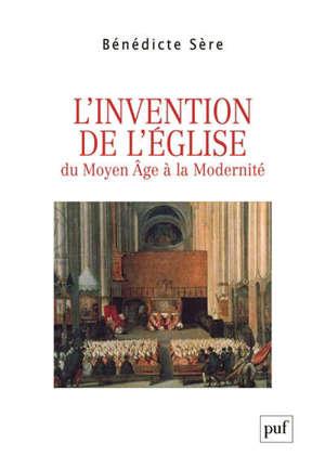 L'invention de l'Eglise : essai sur la genèse ecclésiale du politique, entre Moyen Age et modernité