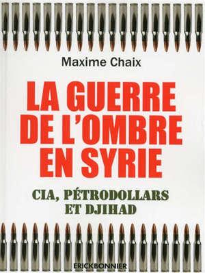 La guerre de l'ombre en Syrie : CIA, pétrodollars et djihad