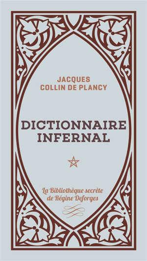 Dictionnaire infernal ou Répertoire universel des êtresn des personnages, des livres, des faits et des choses qui tiennent aux apparitions, aux divinations, à la magie.... Volume 1