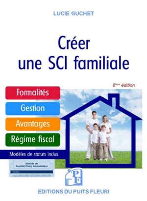 Créer une SCI familiale : formalités, gestion, avantages, régime fiscal, modèle de statuts