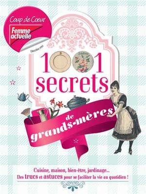 1.001 secrets de grands-mères : cuisine, maison, bien-être, jardinage... : des trucs et astuces pour se faciliter la vie au quotidien !