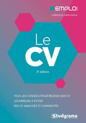 Le CV : tous les conseils pour réussir son CV, les erreurs à éviter, des CV analysés et commentés