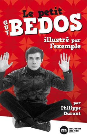 Le petit Guy Bedos : illustré par l'exemple