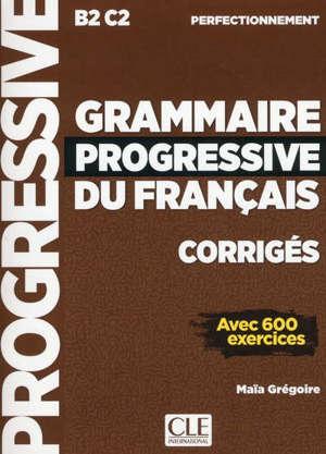 Grammaire progressive du français, corrigés : B2-C2 perfectionnement : avec 600 exercices