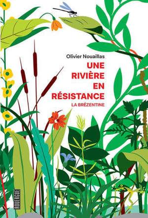 Une rivière en résistance : la Brézentine : récit