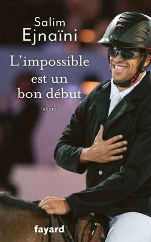 L'impossible est un bon début : récit