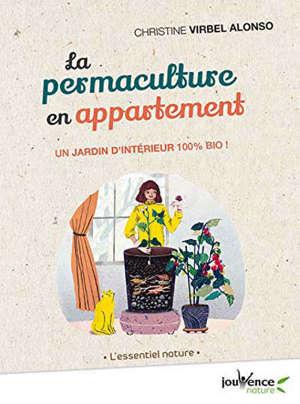 La permaculture en appartement : un jardin d'intérieur 100 % bio !