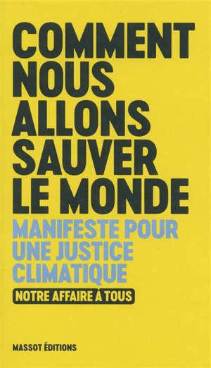 Comment nous allons sauver le monde : manifeste pour une justice climatique