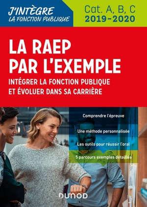 La RAEP par l'exemple : intégrer la fonction publique et évoluer dans sa carrière : cat. A, B, C, 2019-2020