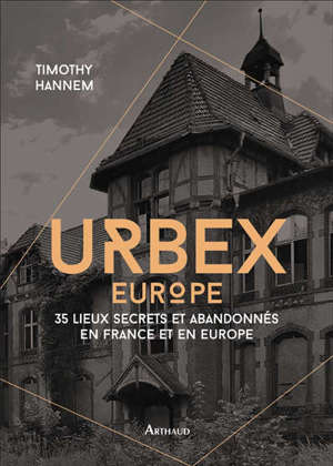 Urbex, Europe : 35 lieux secrets et abandonnés en France et en Europe