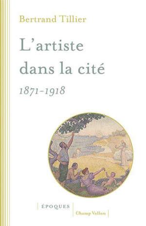L'artiste dans la cité : 1871-1918