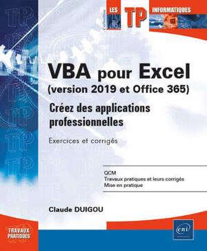 VBA pour Excel (version 2019 et Office 365) : créez des applications professionnelles : exercices et corrigés