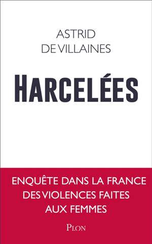 Harcelées : enquête dans la France des violences faites aux femmes