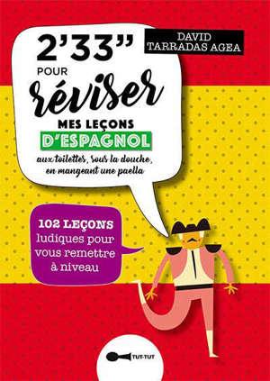 2' 33'' pour réviser mes leçons d'espagnol : aux toilettes, sous la douche, en mangeant une paella : 102 leçons ludiques pour vous remettre à niveau