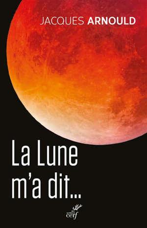 La Lune m'a dit... : cinquante ans après le premier homme sur la Lune