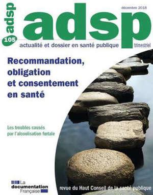 ADSP, actualité et dossier en santé publique. n° 105, Recommandation, obligation et consentement en santé