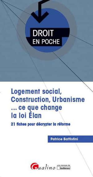 Logement social, construction, urbanisme... ce que change la loi Elan : 21 fiches pour décrypter la réforme