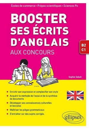 Booster ses écrits d'anglais aux concours : écoles de commerce, prépas scientifiques, Sciences Po : B2-C1