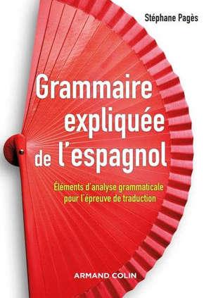 Grammaire expliquée de l'espagnol : éléments d'analyse grammaticale pour l'épreuve de traduction