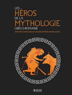 Les héros de la mythologie gréco-romaine : aventures fantastiques et grandes épopées merveilleuses